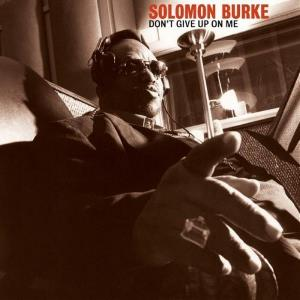 Solomon Burke - Dont Give Up On Me